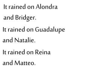 It rained on Alondra  and Bridger.