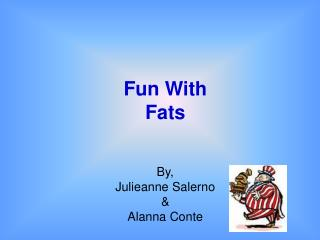 Fun With Fats
