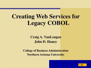 Creating Web Services for Legacy COBOL Craig A. VanLengen John D. Haney