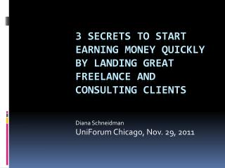 3 secrets to start earning money quickly by landing great  freelance and consulting clients