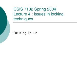 CSIS 7102 Spring 2004 Lecture 4 : Issues in locking techniques