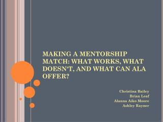 MAKING A MENTORSHIP MATCH: WHAT WORKS, WHAT DOESN'T, AND WHAT CAN ALA OFFER?