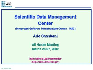Scientific Data Management Center (Integrated Software Infrastructure Center – ISIC) Arie Shoshani