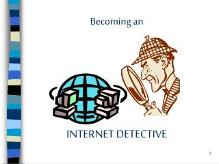 Becoming an  INTERNET DETECTIVE