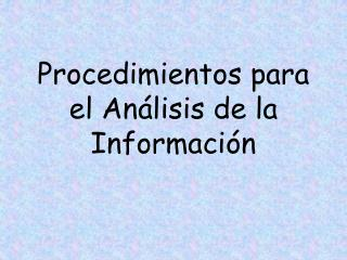 Procedimientos para el Análisis de la Información