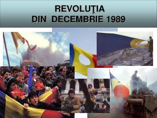 REVOLU Ţ IA  DIN   DECEMBRIE  1989