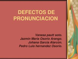DEFECTOS DE  PRONUNCIACION