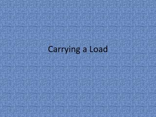Carrying a Load