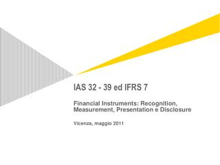 IAS 32 e IAS 39 - Definizioni IAS 39 -  Recognition IAS 39 –  Measurement IAS 39 –  Impairment