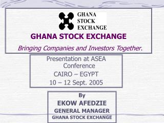 GHANA STOCK EXCHANGE Bringing Companies and Investors Together .