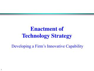 Enactment of  Technology Strategy  Developing a Firm�s Innovative Capability