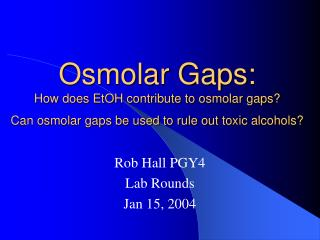 Osmolar Gaps: How does EtOH contribute to osmolar gaps Can osmolar gaps be used to rule out toxic alcohols