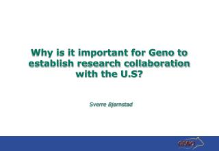 Why is it important for Geno to establish research collaboration with the U.S?