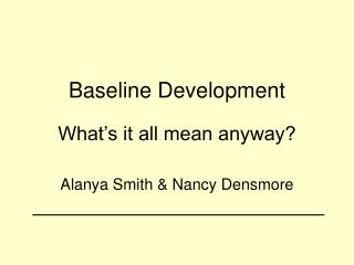 Baseline Development What�s it all mean anyway?