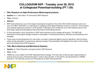 COLLOQUIUM NXP - Tuesday June 29, 2010  at Collegezaal Potentiaal-building (PT 1.05)