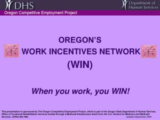 OREGON'S  WORK INCENTIVES NETWORK  (WIN) When you work, you WIN!