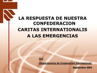 LA RESPUESTA DE NUESTRA CONFEDERACION CARITAS INTERNATIONALIS  A LAS EMERGENCIAS