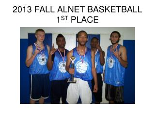2013 FALL ALNET BASKETBALL 1 ST  PLACE