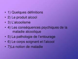 1 Quelques d finitions 2 Le produit alcool 3 L alcoolisme 4 Les cons quences psychiques de la  maladie alcoolique 5 La p