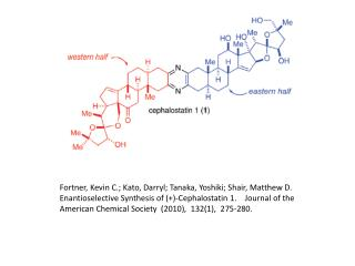 Fortner, Kevin C.; Kato, Darryl; Tanaka, Yoshiki; Shair, Matthew D.  Enantioselective Synthesis of -Cephalostatin 1.