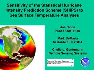 Joe Cione NOAA/OAR/HRD Mark DeMaria NOAA/NESDIS/ORA Chelle L. Gentemann Remote Sensing Systems