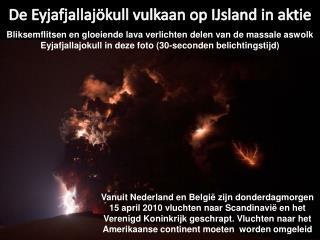 De  Eyjafjallajökull  vulkaan op IJsland in  aktie
