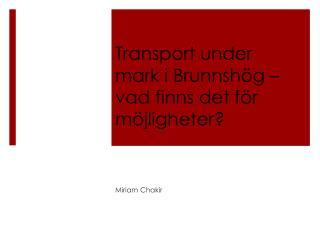 Transport under mark i  Brunnshög  – vad finns det för möjligheter?
