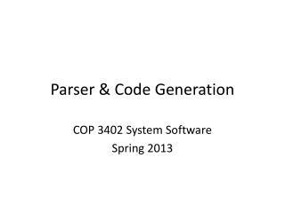 Parser &  Code  Generation
