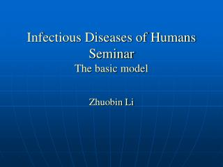 Infectious Diseases of Humans Seminar The basic model