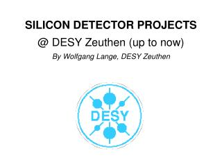 SILICON DETECTOR PROJECTS @ DESY Zeuthen (up to now) By Wolfgang Lange, DESY Zeuthen