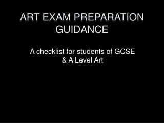 ART EXAM PREPARATION GUIDANCE A checklist for students of GCSE  A ...
