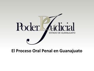 El Proceso Oral Penal en Guanajuato