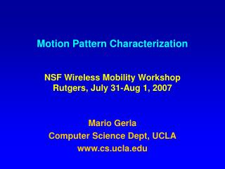 Motion Pattern Characterization  NSF Wireless Mobility Workshop Rutgers, July 31-Aug 1, 2007