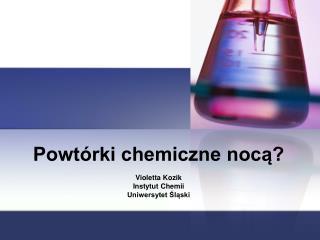 Powtórki chemiczne nocą?