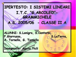 "IPERTESTO: I SISTEMI LINEARI I.T.C. ""G.ARCOLEO""- GRAMMICHELE A.S. 2005/06  - CLASSE II A"