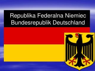 Republika Federalna Niemiec Bundesrepublik Deutschland
