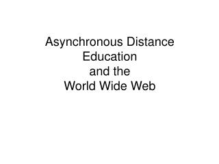 Asynchronous Distance Education and the World Wide Web