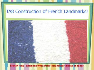 TA8 Construction of French Landmarks!