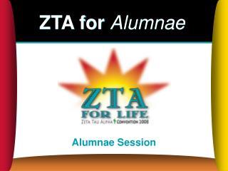 ZTA for  Alumnae