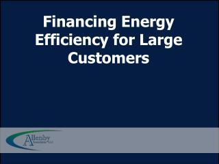 Financing Energy Efficiency for Large Customers