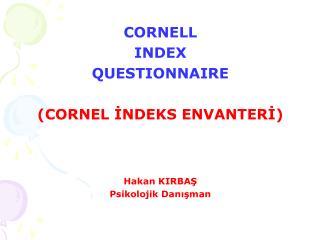 CORNELL INDEX QUESTIONNAIRE (CORNEL İNDEKS ENVANTERİ) Hakan KIRBAŞ Psikolojik Danışman
