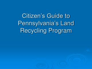 Citizen's Guide to Pennsylvania's Land Recycling Program