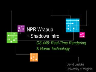 NPR Wrapup + Shadows Intro CS 446: Real-Time Rendering 	& Game Technology