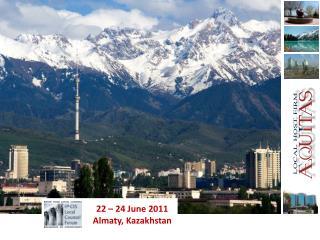 22 – 24  June 2011 Almaty, Kazakhstan