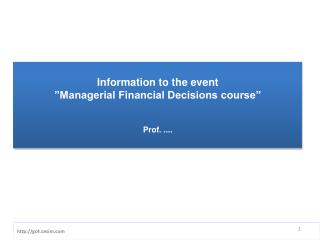 """Information to the event """"Managerial Financial Decisions course"""" Prof.  ...."""