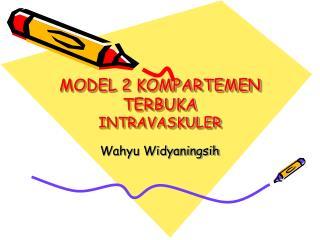 MODEL 2 KOMPARTEMEN TERBUKA INTRAVASKULER