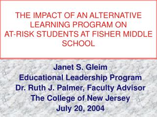 THE IMPACT OF AN ALTERNATIVE LEARNING PROGRAM ON   AT-RISK STUDENTS AT FISHER MIDDLE SCHOOL