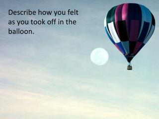 Describe how you felt as you took off in the balloon.