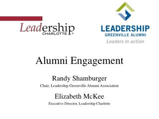 Alumni Engagement Randy Shamburger Chair, Leadership Greenville Alumni Association Elizabeth McKee