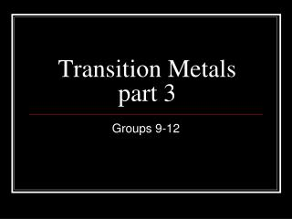 Transition Metals part 3